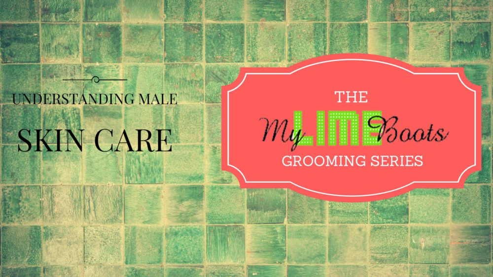 Understanding Male Skin Care on My Lime Boots